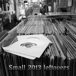 "Small 2013 ""leftovers"""