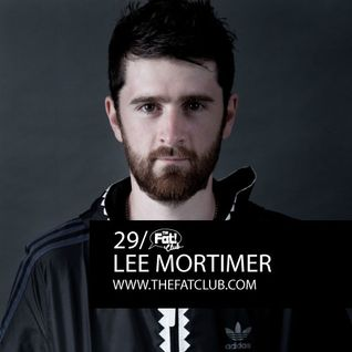 Lee Mortimer - The Fat! Club Mix 029