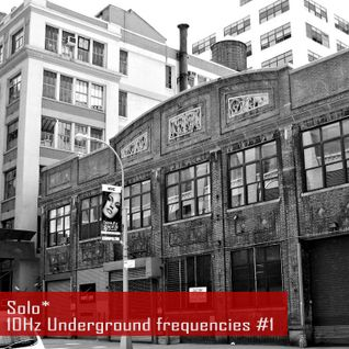 Solo* – 10Hz Underground frequencies #1