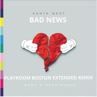BAD NEWS (#PLAYROOM_BOSTON EXTENDED REMIX) UNMASTERED
