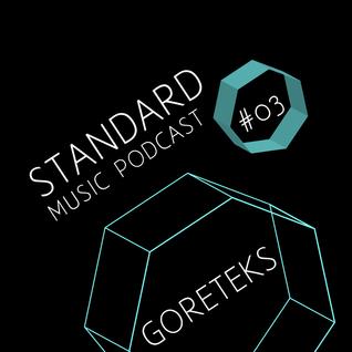 Standard Music Podcast 03 - GORETEKS