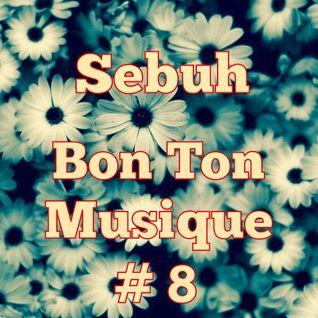 Sebuh - Bon Ton Musique #8