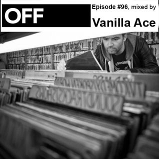 OFF Recordings Podcast Episode #96, mixed by Vanilla Ace
