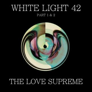White Light 42 - The Love Supreme (Part 2: Come Home)