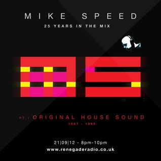 Mike Speed | 8pm-10pm Friday Night Live | Renegade Radio | 21/09/12 | Original House Sound | MS25Pt1
