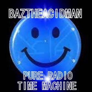 BazTheAcidMan - TIME MACHINE on Pure Radio 11-05-13
