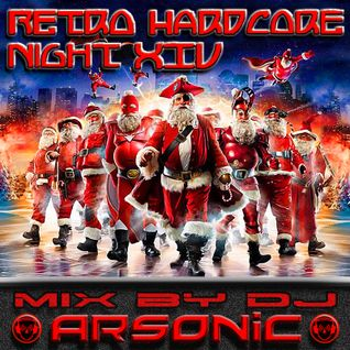 RETRO HARDCORE NIGHT XIV mix by ARSONIC 25.I2.2oI5