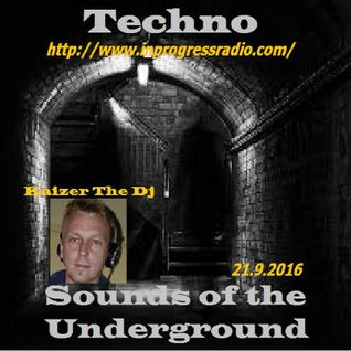 Kaizer The Dj-Techno sounds of the Underground In Progress Radio 21.9.2016