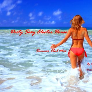Dirty Sexy Electro House Sommer Club Mix by Dj Mrich 24.03.2013