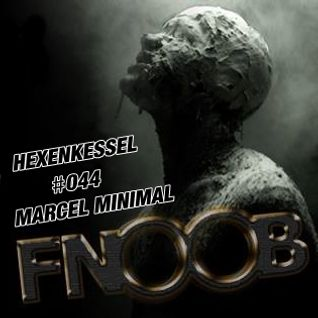 MARCEL MINIMAL - HEXENKESSEL #044 - Podcast - Fnoob - 2016