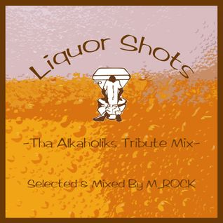 Liquor Shots - Tha Alkaholiks Tribute Mix - / Selected & Mixed By M_Rock