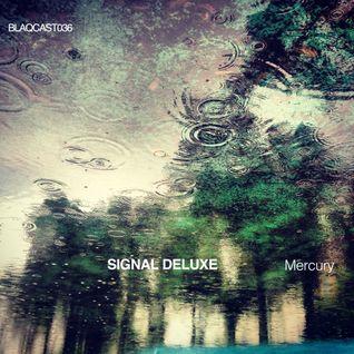 Signal Deluxe _ Blaqcast036 _ Mercury Mix