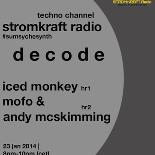DECODE with Iced Monkey ft Mofo and Andy Mcskimming Guest Mix [Stromkraft Radio]