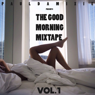 Paul Damixie - The Good Morning Mixtape - Vol.1