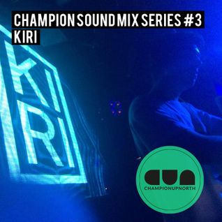 Champion Sound Mix Series #3: Kiri