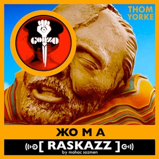 RASKAZZ by Mohac Sozmen - KOMA Ft. Thom Yorke & Atoms For Peace