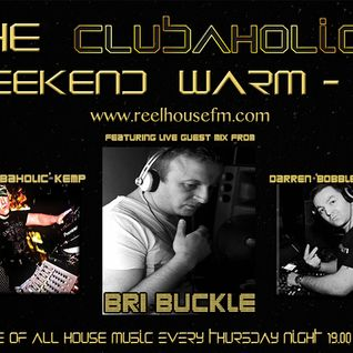 The Clubaholic Weekend Warmup ft. live guest mix from Bri Buckle 06/02/14