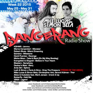 Week 22 2015 - Mike Lucas & Simon Beta - Bangerang Radio Show