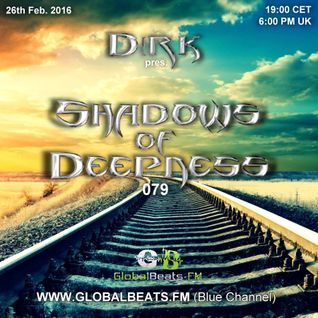 Dirk pres. Shadows Of Deepness 079 (26th Feb. 2016) on Globalbeats.FM [Blue Channel]