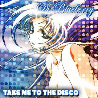 DJ Blueberry - Take me to the disco!