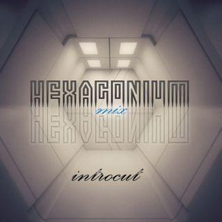 INTROCUT - HEXAGONIUM Mix
