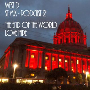"West D - SF Mix - Podcast 2 - ""The End Of The World Love-Tape"""