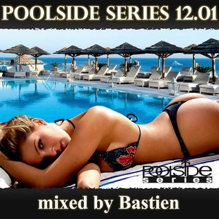 Poolside Series 12.01. - mixed by Bastien
