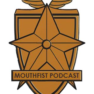 The MouthFist Podcast Episode 8: Rambling Nonsense For The Tenth Straight Week