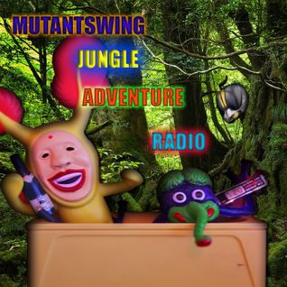Mutantswing Radio #5 Jungle adventure time