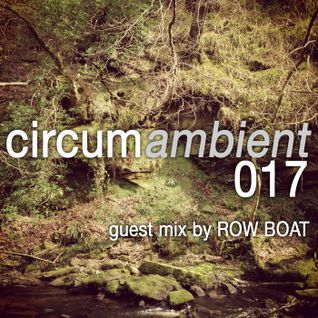 circumambient 017 (guest mix by Row Boat)