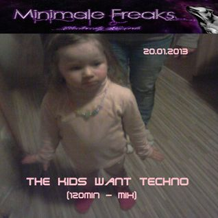 20.01.2013 Minimale Freaks - The Kids Want Techno (120min - Mix)