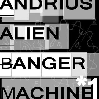 Andrius Alien - Banger Machine ... 2010/winter