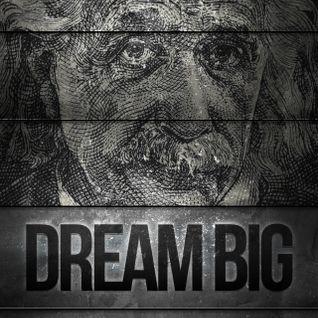 DREAM BIG  DJ ERAZE