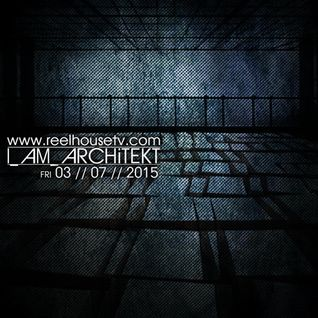 I_AM_ARCHiTEKT - ReelHouseTV - 03//07//2015