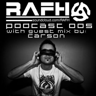 RAFH Podcast :: Episode 005 :: Guest mix by CARSON