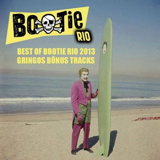 Best of Bootie Rio 2013 - Gringos Bonus Tracks