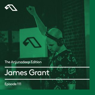 The Anjunadeep Edition 111 With James Grant
