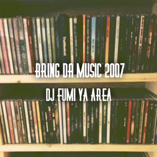 Bring Da Music 2007/DJ FUMI YA AREA