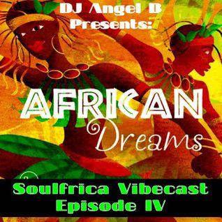 DJ Angel B! Presents: Soulfrica Vibecast (Episode IV) African Dreams