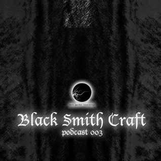 Black Smith Craft - Dark Garden podcast 003