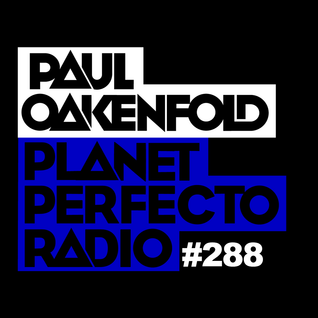 Planet Perfecto Show 288 ft.Paul Oakenfold