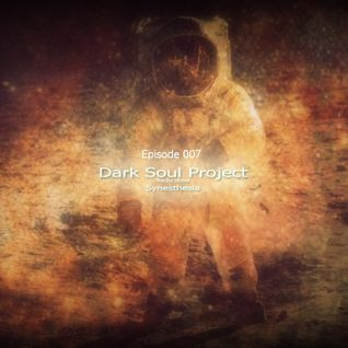 Dark Soul Project Pres Synesthesia Episode 007 March 2015