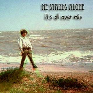 He stands alone, it's all over mix