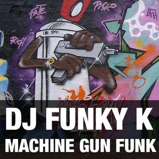 DJ FUNKY K - MACHINE GUN FUNK