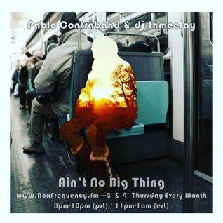 Pablo Contraband & dj ShmeeJay - Ain't No Big Thing - 2015-10-08