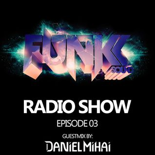 The Funkk Sound Radio Show Episode 03 feat. Daniel Mihai
