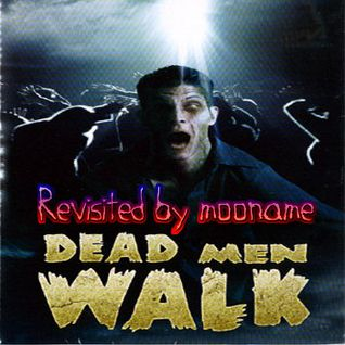 Dead Men Walk : Revisited