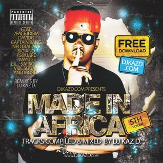Made In Africa Vol 5 by DJ KAZ D.
