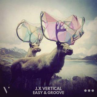 J.X VERTICAL - EASY & GROOVE VOL.1