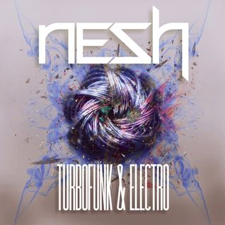 Nesh - Turbofunk & Electro mixtape 2012. 06. 10.